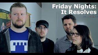 Friday Nights: It Resolves