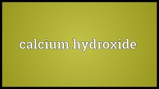 Calcium hydroxide Meaning