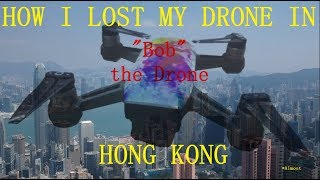 HOW I LOST MY DRONE IN HONG KONG...............*Almost