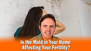 Is the Mold in Your Home Affecting Your Fertility?