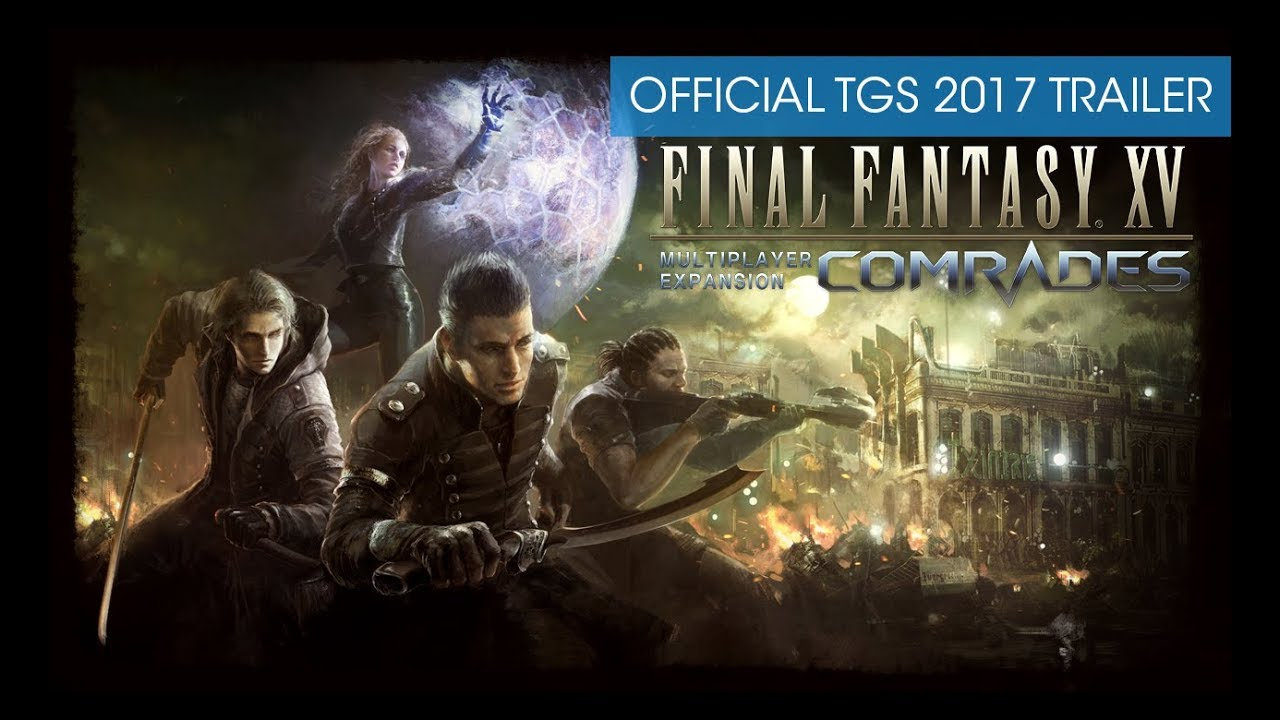 Final Fantasy XV Multiplayer Expansion: Comrades - Trailer ufficiale TGS 2017