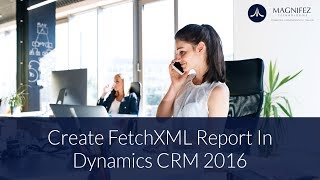 Create FetchXML Report in Dynamics 365 CRM V9   Advanced Find reports
