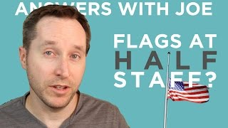 Why Do We Fly Flags At Half-Staff? | Answers With Joe