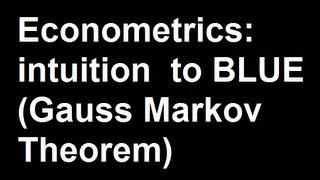 Econometrics: intuition  to BLUE (Gauss Markov Theorem)