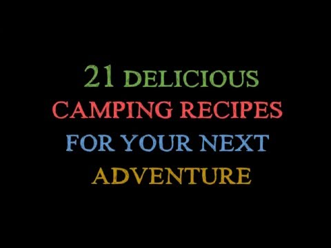 21 Delicious Camping Recipes For Your Next Adventure