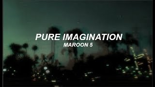 Maroon 5 - Pure Imagination (Lyrics)