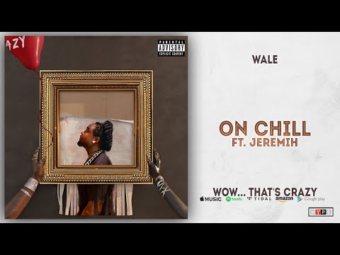 Wale - On Chill Ft. Jeremih (Wow... that's crazy)