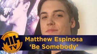Matthew Espinosa Interview - Be Somebody
