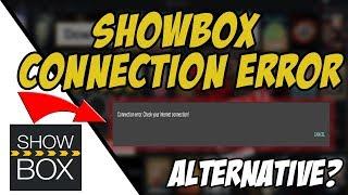 SHOWBOX CONNECTION ERROR EXPLAINED + ALTERNATIVE