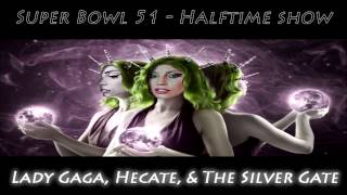 Super Bowl 51: Lady Gaga, Hecate, and the Silver Gate