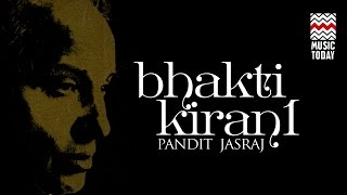 Bhakti Kiran  Pandit Jasraj  Audio Jukebox