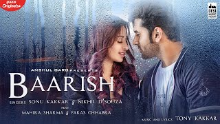 Anshul Garg presents Baarish By Sonu Kakkar & Nikhil D'Souza ft. Mahira Sharma & Paras Chhabra .   Listen to Baarish On Gaana! https://gaana.com/album/baarish-hindi-1-2  Singer: Sonu Kakkar & Nikhil D'Souza  Music: Tony Kakkar  Lyrics: Tony Kakkar  Song arranged, Programmed & produced by Aditya Dev & Tony Kakkar Flute - Kiran Actors - Mahira Sharma & Paras Chhabra    Produced By: Anshul Garg  Video Director - DHRUWAL PATEL Production House: Yogesh Kumarr Production DOP: Shivam Singh  Editor - Vinay Pal Creative Director: Jiger Mulani & Ali Raza Khan  Associate Director: Vidyut Xavier & Avish Patel Asst Director: Kishan Patel & Vaibhav Vyas Post Studio: Lucia Studios Video Supervisor: Raghav Sharma Distribution: Piyush Chandak  Mahira's Wardrobe: Outro by Akshita & Anulika Choudhary  Make up : Ayesha Das Dewarah  Production Design : Ravi Kondike Screenplay : Ali Raza Khan  asst cinematographer :- Ranjeet singh Gaffer  :- Pankaj Singh Focus Puller :- Subodh Gupta Production Managers : Sushil pandey & Tushar Vaishnav Online Promotions - Being Digital & Mediadting  Digital Promotions- Gimmick Digital      Baarish lyrics  Dil yeh kanch ka hai Dil yeh kanch ka hai  Par iske tutne ki awaaz na  Kisine kabhi  suni hai  Jitna bhi sambhalo yeh dil Nahi hai sambhal ta  Dard kaise dekhogay tum mere dil ka Dard kaise dekhogay tum mere dil ka   Baarish mein ansuoo ka pata nahi chalta Baarish mein ansuoo ka pata nahi chalta   Teri meri kahani ke kisse bade hain Tuta  hai dil bikhre hue hisse pade hain  Aaja tu aaja yeh  Dil yeh pukare Pagal sa dil hai  Yeh kaun sambhale  Kyu ho gaye tum  mujhse juda  Pyaar sachaa har kisi ko kyu nahi milta Pyaar sachaa har kisi ko kyu nahi milta Baarish mein ansuoo ka pata nahi chalta Baarish mein ansuoo ka pata nahi chalta    Dil ke dardon ki dawa hoti nahi hai Ankhe meri bhi bin tere soti nahi hai  Mohobat junoon hai  Khatam ho na paye Mitna sakengay  Chahe hum mil na paye  Adhuri rahi main  Adhura tu raha  Kya wajah hai jo tu mujhse abb nahi milta Kya wajah hai jo tu mujhse abb nahi milta   Baarish mein ansuoo ka pata nahi chalta  Baarish mein ansuoo ka pata nahi chalta