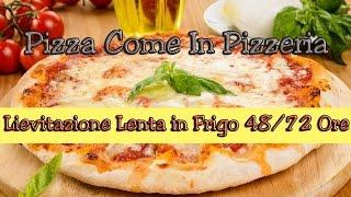 Pizza Fatta In Casa Come In Pizzeria, Lunga Lievitazione (MATURAZIONE) In Frigo 48 72 ORE