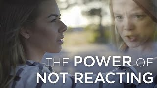 The Power Of Not Reacting | Stop Overreacting | How To Control Your Emotions