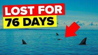 Adrift At Sea For 76 Days With Sharks Circling