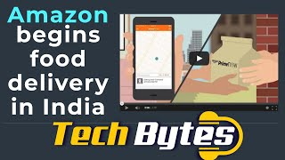 Amazon begins food delivery in India | TECHBYTES
