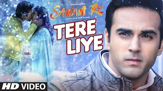 Tere Liye - Song Video - Sanam Re