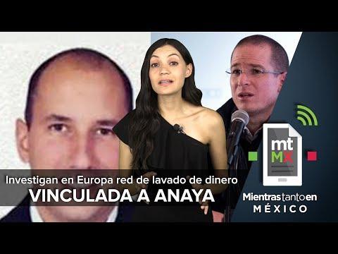 Investigan en Europa red de lavado de dinero vinculada a Anaya I Mientras Tanto en México