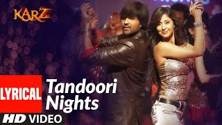 Lyrical : Tandoori Nights | Karzzzz | Himesh Reshammiya, Urmila Matondkar | Sunidhi Chauhan - Download this Video in MP3, M4A, WEBM, MP4, 3GP