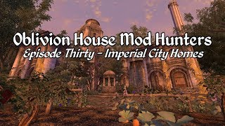 Oblivion House Mod Hunters - Episode 30 Imperial City Mods