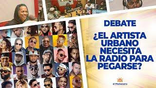 ¿El Artista Urbano Necesita La RADIO para PEGARSE? – El Debate