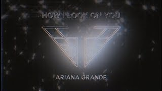 Ariana Grande   How I Look On You (Charlie's Angels Soundtrack)(Official Audio)