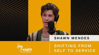 Shawn Mendes: Shifting From Self to Service | The Man Enough Podcast