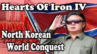 Hearts Of Iron 4: North Korean WORLD CONQUEST - Modern Day