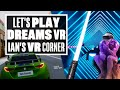 Playing Beat Saber (!) and More in Dreams VR Gameplay Review - Ians VR Corner