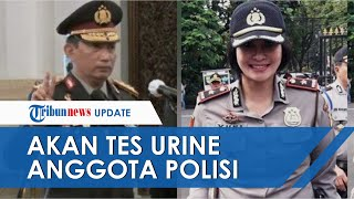 Tegas Atasi Kasus Narkoba Kompol Yuni cs, Kapolri Listyo Sigit akan Tes Urine Seluruh Anggota Polisi