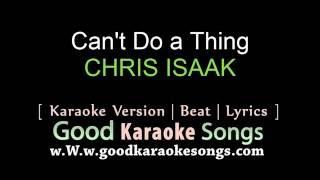 Can't Do a Thing -   CHRIS ISAAK (Lyrics Karaoke) [ goodkaraokesongs.com ]