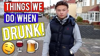 THINGS WE DO WHEN DRUNK!
