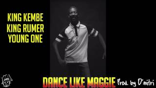 King Kembe X King Rumer X YoungOne - DANCE LIKE MAGGIE [AUDIO ONLY]