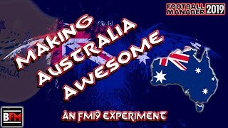 FM19 - Making Australia Awesome 2028 Experiment - Football Manager 2019