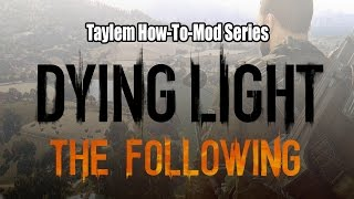 Taylem Mods - How-To Mod Dying Light
