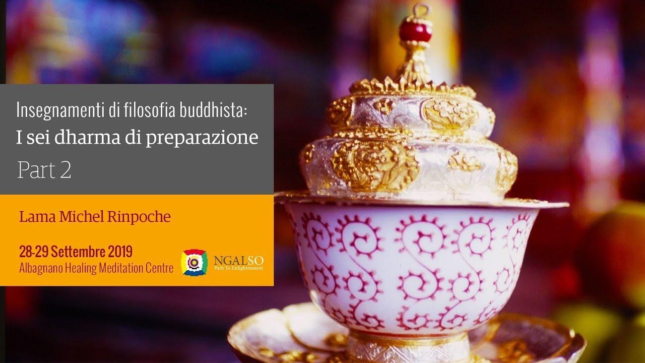 Insegnamenti di filosofia buddhista: i sei Dharma di preparazione - parte 2