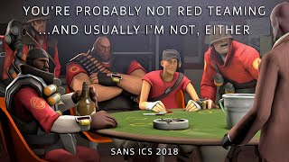 You're Probably Not Red Teaming... And Usually I'm Not, Either [SANS ICS 2018]