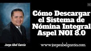 Cómo Descargar el Sistema de Nómina Integral Aspel NOI 8.0
