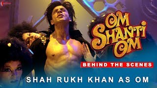 Om Shanti Om | Behind The Scenes | Shah Rukh Khan as Om | Deepika Padukone | A film by Farah Khan