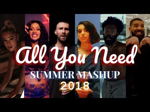 All You Need - Top Songs Of Summer 2018 (Mashup)