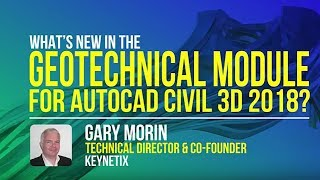What's New in the Geotechnical Module for AutoCAD Civil 3D 2018? Webinar - May 25, 2017