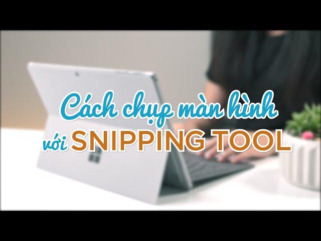 Cách chụp màn hình với Snipping Tool
