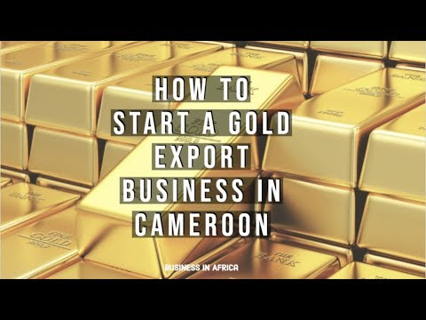 How To Start a Gold Export Business In CAMEROON, Business Ideas,Opportunities In Africa