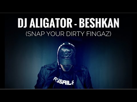 Dj Aligator - Beshkan (Snap Your Dirty Fingaz)  OFFICIAL MUSIC VIDEO