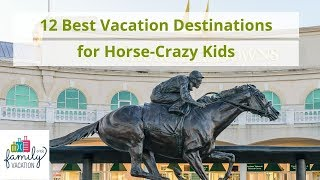 12 Best Vacation Destinations For Horse-Crazy Kids | Family Vacation Critic