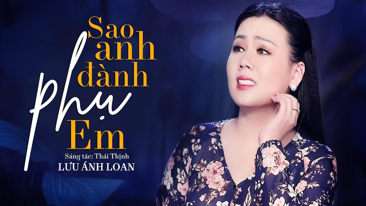 Sao Anh Đành Phụ Em - Lưu Ánh Loan | MV OFFICIAL thumbnail