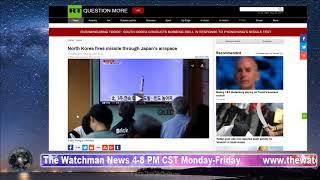The Watchman News 08/28/2017 Trump North Korea South Korea Japan Situation Escalating