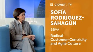 Sofía Rodriguez-Sahagún – Head of Retail Digital Banking at BBVA – Radical Customer-Centricity