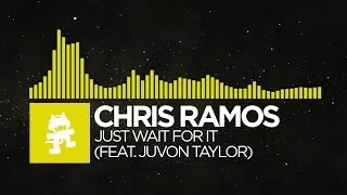 [Electro] - Chris Ramos - Just Wait For It (feat. Juvon Taylor) [Monstercat Release]