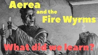 Aerea, Balerion and the Fire Wyrms; what did we learn?